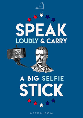 Speak loudly and carry a big selfie stick